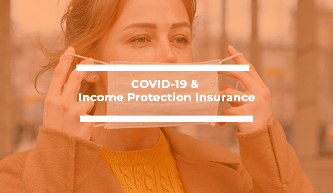 Covid 19 & Income Protection Insurance